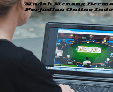 Mudah Menang Bermain Perjudian Online Indonesia