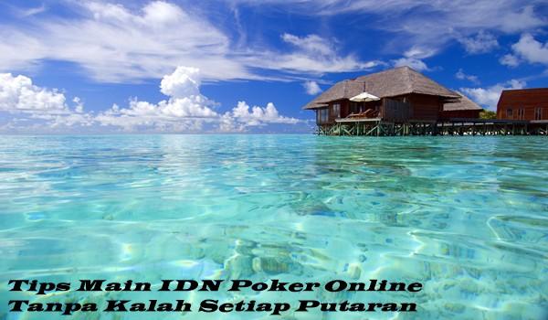 Tips Main IDN Poker Online Tanpa Kalah Setiap Putaran