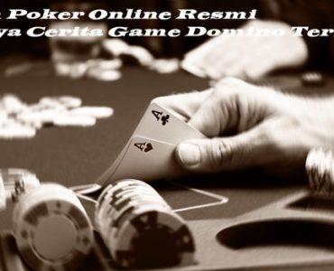 Agen Poker Online Resmi Punya Cerita Game Domino Terbaik