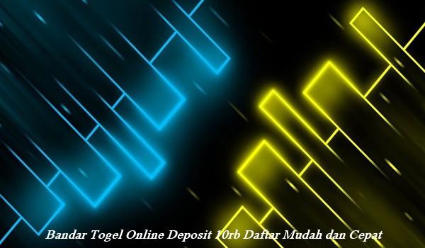 Bandar Togel Online Deposit 10rb Daftar Mudah dan Cepat